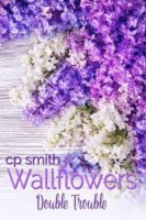Wallflowers: Double Trouble by C.P. Smith